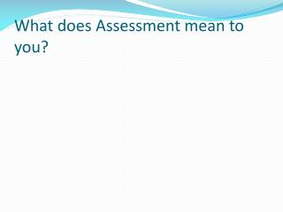 What does Assessment mean to you?
