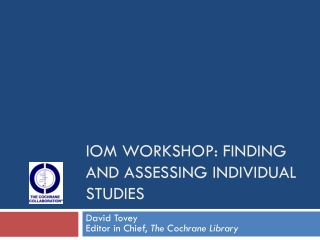 IOM workshop: finding and assessing individual studies