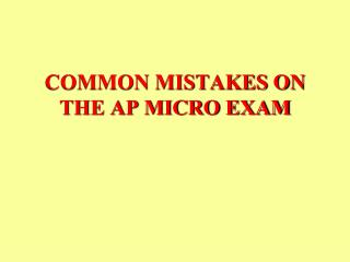 COMMON MISTAKES ON THE AP MICRO EXAM