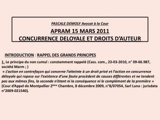 PASCALE DEMOLY Avocat à la Cour APRAM  15 MARS 2011 CONCURRENCE DELOYALE ET  DROITS D'AUTEUR