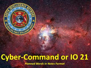 Cyber-Command or IO 21 Planned Words in Notes Format