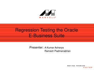 Regression Testing the Oracle  E-Business Suite Presenter: A Kumar Acharya                                 Ramesh Padman