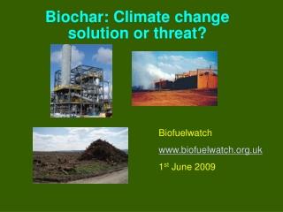 Biochar: Climate change solution or threat?
