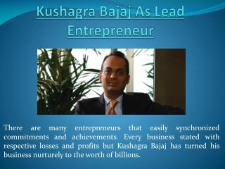 Kushagra Bajaj As Lead Entrepreneur