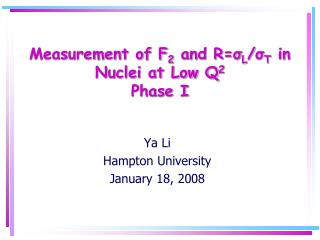Measurement of F 2  and R= ? L / ? T  in Nuclei at Low Q 2 Phase I