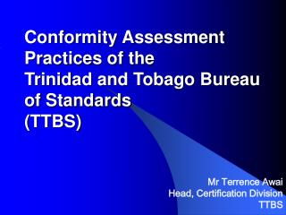 Conformity Assessment Practices of the  Trinidad and Tobago Bureau of Standards (TTBS)