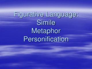 Figurative Language: Simile Metaphor Personification