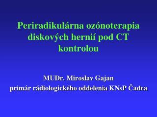 Periradikulárna ozónoterapia  diskových  hernií  pod CT kontrolou