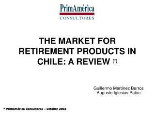 THE MARKET FOR RETIREMENT PRODUCTS IN CHILE: A REVIEW  (*)