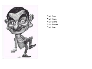 * Mr Sean * Mr Bean * Mr Binns * Mr Bonne * Mr Jean