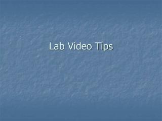 Lab Video Tips