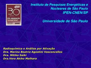 Radioquímica e Análise por Ativação Dra. Marina Beatriz Agostini Vasconcellos  Dra. Mitiko Saiki Dra.Vera Akiko Maihara