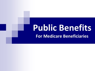 Public Benefits For Medicare Beneficiaries