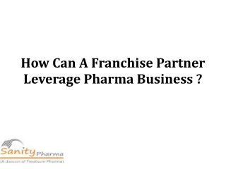 Do you know how a franchise partner leverage the pharma business?