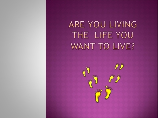 Are You Living the Life You Want to Live?