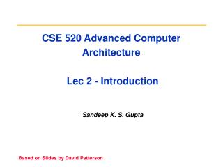 CSE 520 Advanced Computer Architecture  Lec 2 - Introduction