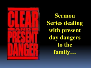 Sermon Series dealing with present day dangers to the family…
