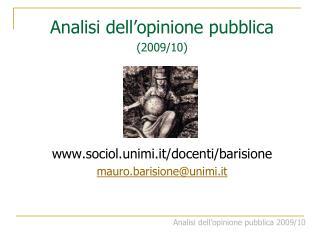 Analisi dell'opinione pubblica (2009/10) www.sociol.unimi.it/docenti/barisione mauro.barisione@unimi.it