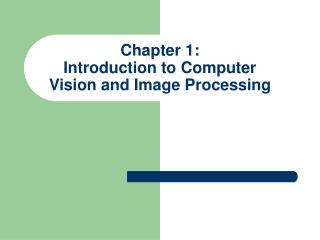 Chapter 1:  Introduction to Computer Vision and Image Processing
