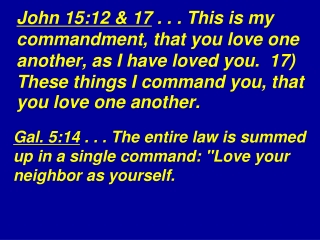 """Gal. 5:14 . . . The entire law is summed up in a single command: """"Love your neighbor as yourself."""