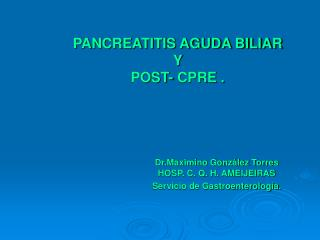 PANCREATITIS AGUDA BILIAR  Y  POST- CPRE .
