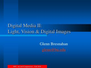 Digital Media II: Light, Vision & Digital Images