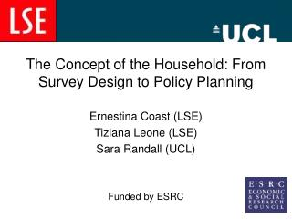 The Concept of the Household: From Survey Design to Policy Planning Ernestina Coast (LSE) Tiziana Leone (LSE) Sara Randa