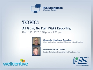 TOPIC: All Gain, No Pain PQRS Reporting Dec. 19 th , 2012: 1:00 p.m. – 2:00 p.m.