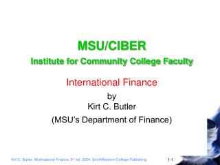 MSU/CIBER  Institute for Community College Faculty International Finance by Kirt C. Butler (MSU's Department of Financ
