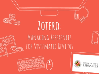 Zotero : Managing References for Systematic Reviews