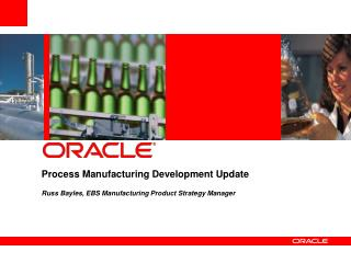 Process Manufacturing Development Update  Russ Bayles, EBS Manufacturing Product Strategy Manager