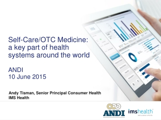 Self-Care/OTC Medicine: a key part of health systems around the world ANDI 10 June 2015