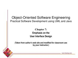 Chapter 7:  Emphasis on the  User Interface Design (Taken from author's web site and modified for classroom use by you
