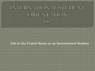INTERNATIONAL STUDENT ORIENTATION  2007