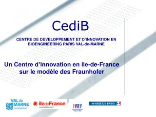 CENTRE DE DEVELOPPEMENT ET  D'INNOVATION EN BIOENGINEERING PARIS VAL-de-MARNE