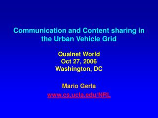 Communication and Content sharing in the Urban Vehicle Grid Qualnet World Oct 27, 2006 Washington, DC