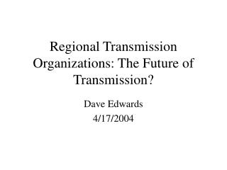 Regional Transmission Organizations: The Future of Transmission?