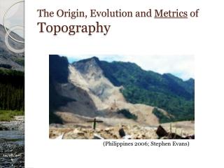 The Origin, Evolution and Metrics of Topography