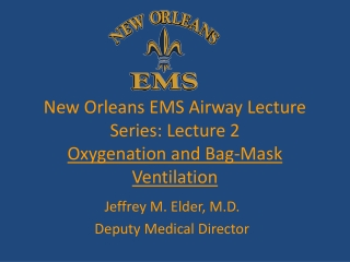 New Orleans EMS Airway Lecture Series: Lecture 2 Oxygenation and Bag-Mask Ventilation