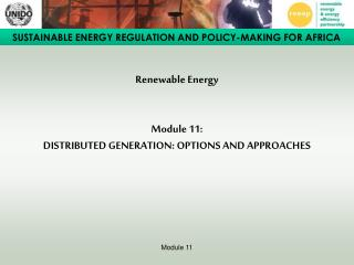 Renewable Energy Module 11:  DISTRIBUTED GENERATION: OPTIONS AND APPROACHES