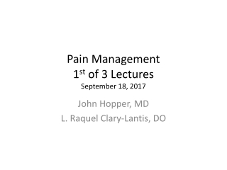 Pain Management 1 st of 3 Lectures September 18, 2017