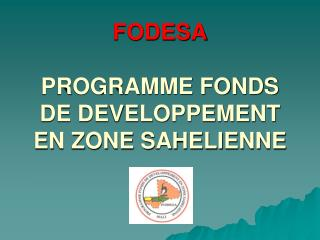 FODESA PROGRAMME FONDS DE DEVELOPPEMENT EN ZONE SAHELIENNE