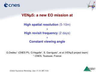 VENµS: a new EO mission at High spatial resolution  (5-10m) + High revisit frequency  (2 days) + Constant viewing angle