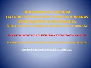 UNIVERSIDAD DE CÓRDOBA FACULTAD DE EDUCACIÓN Y CIENCIAS HUMANAS DEPARTAMENTO DE INFORMÁTICA ÁREA: EDUCACIÓN, ECONOMIA Y