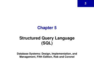 Structured Query Language SQL  Database Systems: Design, Implementation, and Management, Fifth Edition, Rob and Coronel