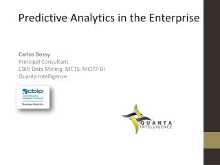 Carlos Bossy Principal Consultant CBIP, Data Mining, MCTS , MCITP BI Quanta Intelligence