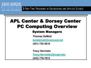 APL Center & Dorsey Center PC Computing Overview System Managers Thomas DeMott tomdemott@comcast.net 				(301) 725-