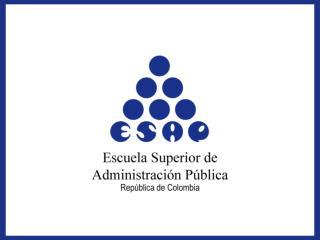 HIGHER SCHOOL OF PUBLIC ADMINISTRATION Escuela Superior de Administración Pública  -ESAP- Bogotá, Colombia, South Ame