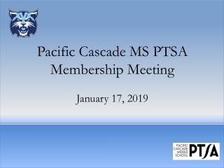 Pacific Cascade MS PTSA Membership Meeting January 17, 2019