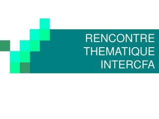 RENCONTRE THEMATIQUE INTERCFA